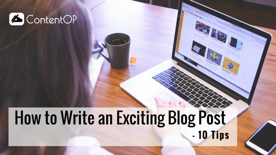 10 Tips on How to Write an Exciting Blog Post