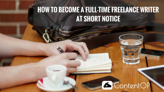 How To Become A Full-Time Freelance Writer At Short Notice