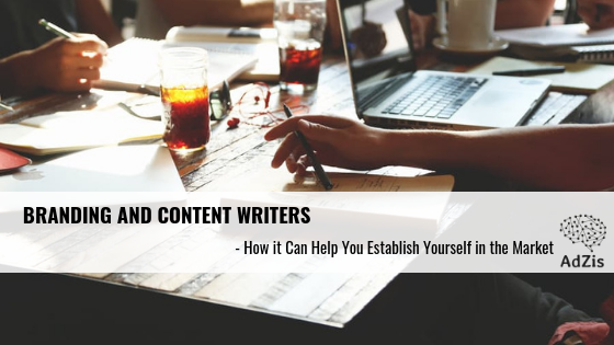 Branding and Content Writers – How it Can Help You Establish Yourself in the Market
