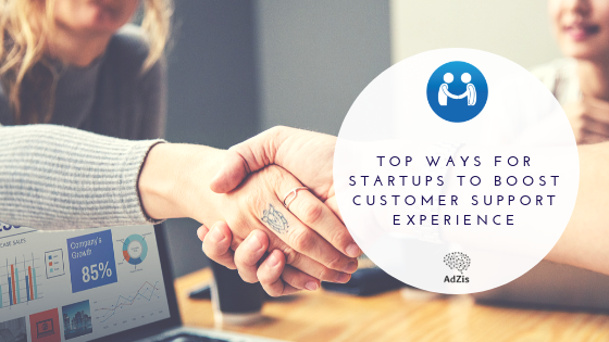 Top Ways for Startups to Boost Customer Support Experience
