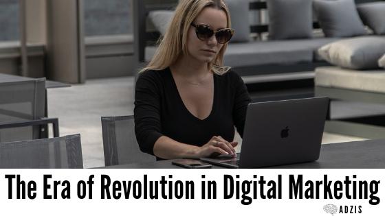 The Era of Revolution in Digital Marketing