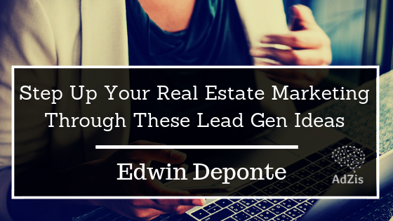 Step Up Your Real Estate Marketing Through These Lead Gen Ideas