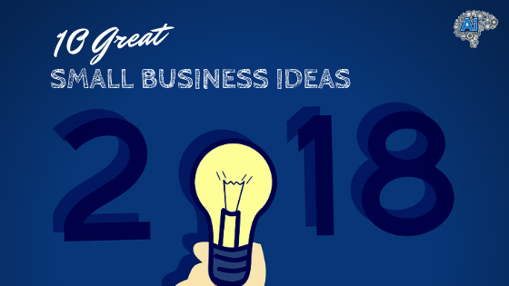 10 Great Small Business Ideas to Try Out This 2018