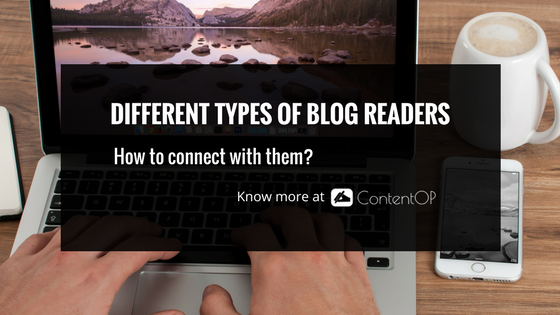 Different Types Of Blog Readers : How To Connect With Them?
