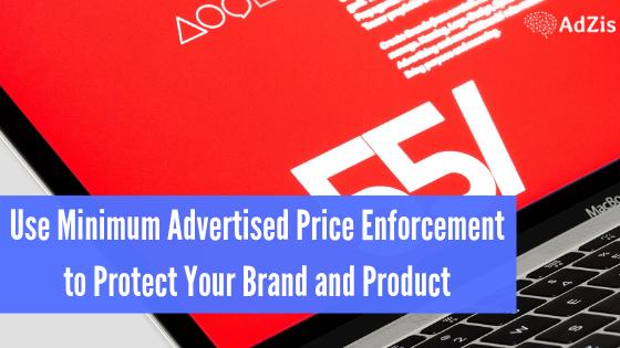 Minimum Advertised Price - Use Minimum Advertised Price Enforcement to Protect Your Brand