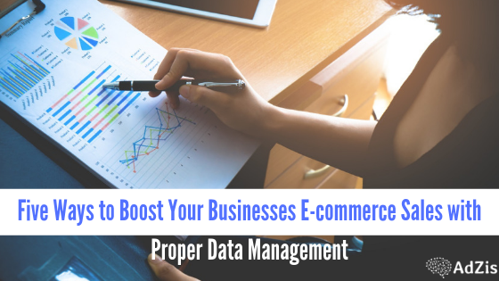 Boost Your Businesses E-commerce Sales with Proper Data Management