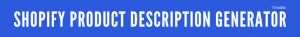 Shopify Description Generator 300x37 - Do Shopify Email Pop-ups Hurt or Help your Conversions?