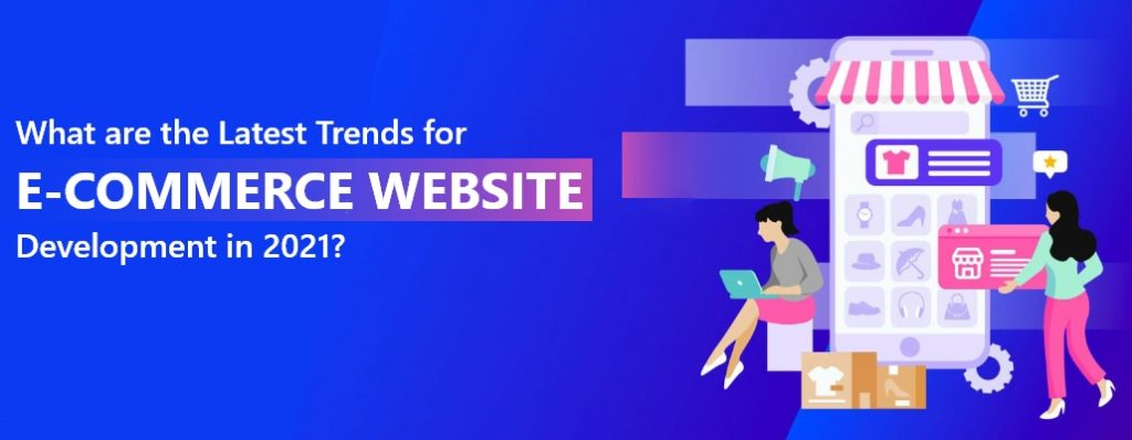 What are the Latest Trends for eCommerce Website Development in 2021 1024x398 - The Latest Trends for eCommerce Website Development in LA?