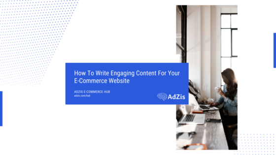 eCommerce Website Content - HOW TO WRITE ENGAGING CONTENT FOR YOUR E-COMMERCE WEBSITE